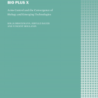 Cover Bio Plus X: Arms Control and the Convergence of Biology and Emerging Technologies